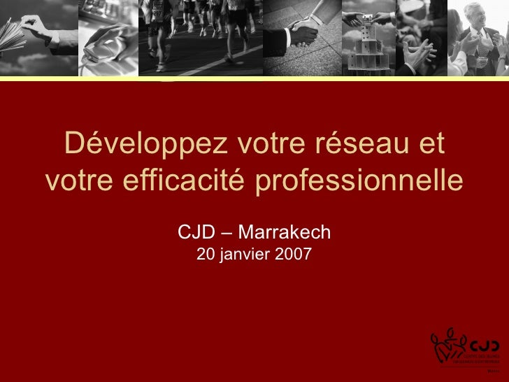 Développez votre réseau et votre efficacité professionnelle CJD – Marrakech 20 janvier 2007