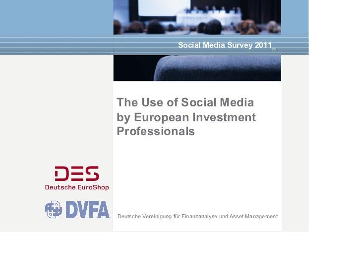 Social Media Survey 2011_The Use of Social Mediaby European InvestmentProfessionalsDeutsche Vereinigung für Finanzanalyse ...