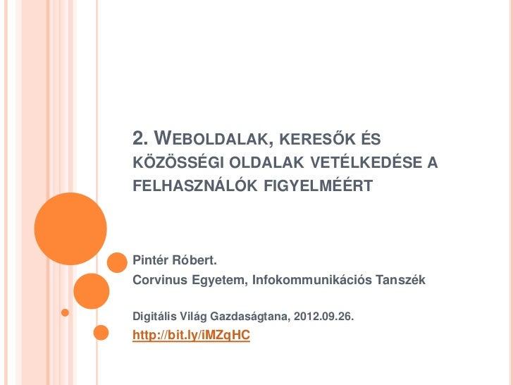 2. WEBOLDALAK, KERESŐK ÉSKÖZÖSSÉGI OLDALAK VETÉLKEDÉSE AFELHASZNÁLÓK FIGYELMÉÉRTPintér Róbert.Corvinus Egyetem, Infokommun...