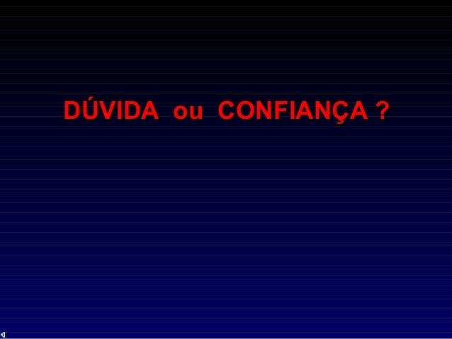 DÚVIDA ou CONFIANÇA ?