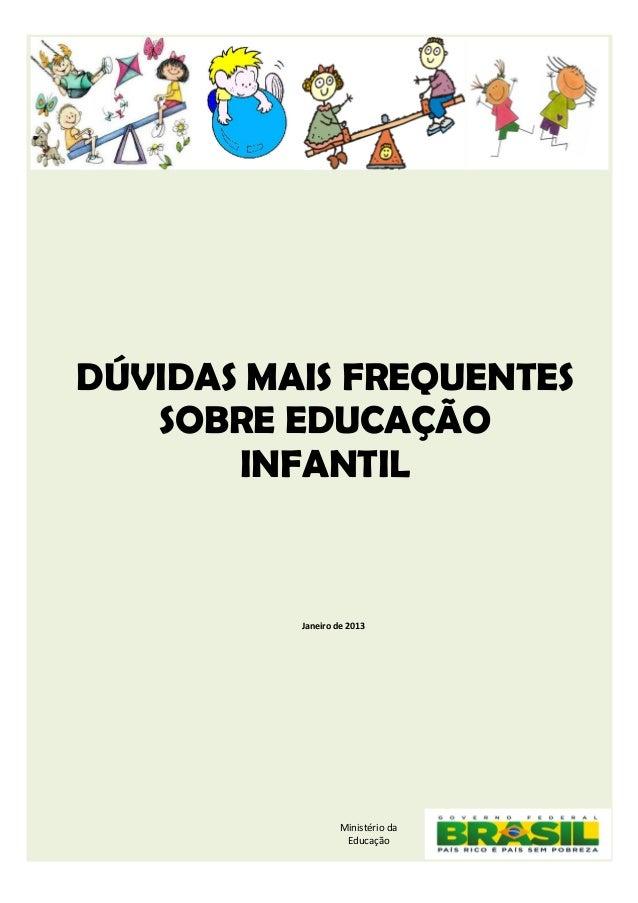 DÚVIDAS MAIS FREQUENTES SOBRE EDUCAÇÃO INFANTIL Janeiro de 2013 Ministério da Educação