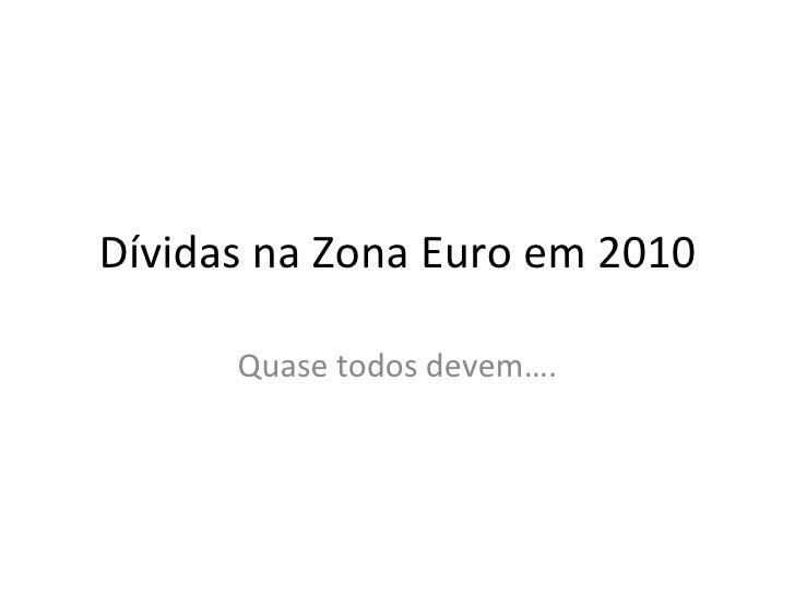 Dívidas na Zona Euro em 2010      Quase todos devem….