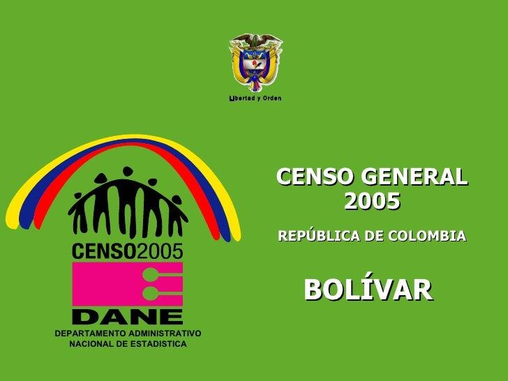 CENSO GENERAL 2005 REPÚBLICA DE COLOMBIA BOLÍVAR  Libertad y Orden DEPARTAMENTO ADMINISTRATIVO NACIONAL DE ESTADISTICA