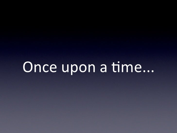 Once upon a *me...