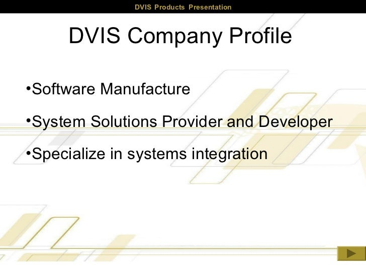 DVIS Products Presentation      DVIS Company Profile•Software Manufacture•System Solutions Provider and Developer•Speciali...