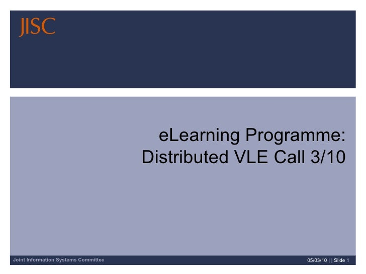 05/03/10   | |  Slide  eLearning Programme: Distributed VLE Call 3/10