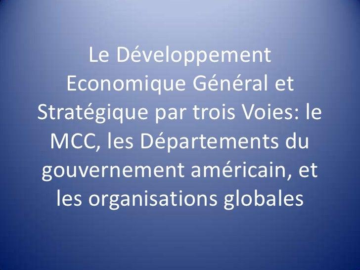 Le Développement Economique Général et Stratégique par trois Voies: le MCC, les Départements du gouvernement américain, et...