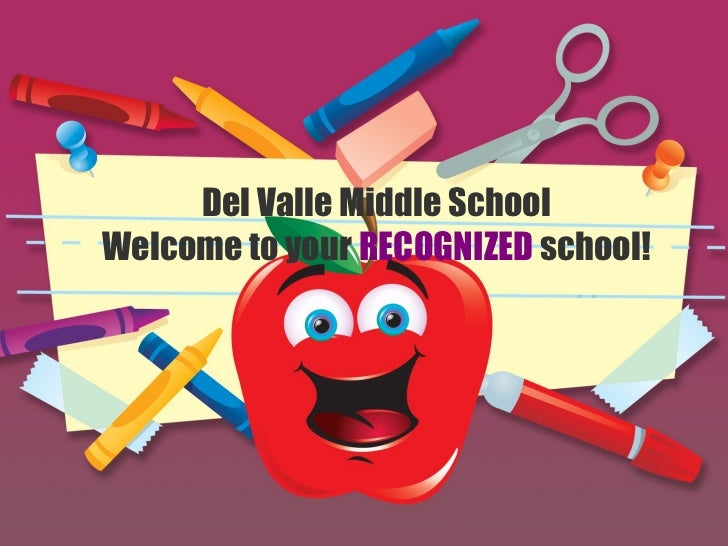 Del Valle Middle School Welcome to your  RECOGNIZED  school!