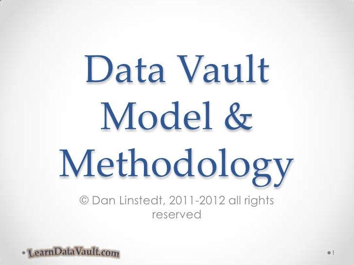 Data Vault Model &Methodology<br />© Dan Linstedt, 2011-2012 all rights reserved<br />1<br />