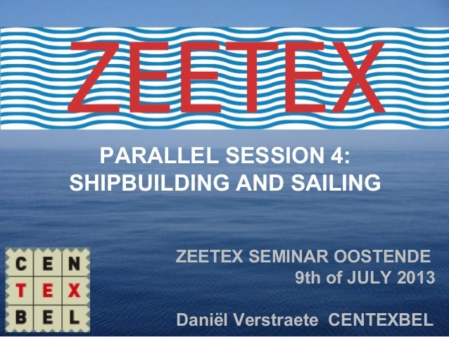 ZEETEX SEMINAR OOSTENDE 9th of JULY 2013 Daniël Verstraete CENTEXBEL PARALLEL SESSION 4: SHIPBUILDING AND SAILING