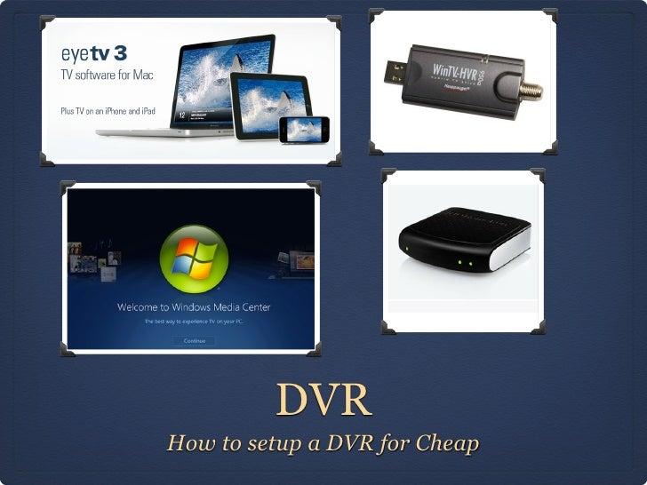 DVRHow to setup a DVR for Cheap