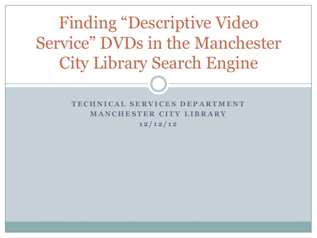 "Finding ""Descriptive VideoService"" DVDs in the Manchester   City Library Search Engine    TECHNICAL SERVICES DEPARTMENT   ..."