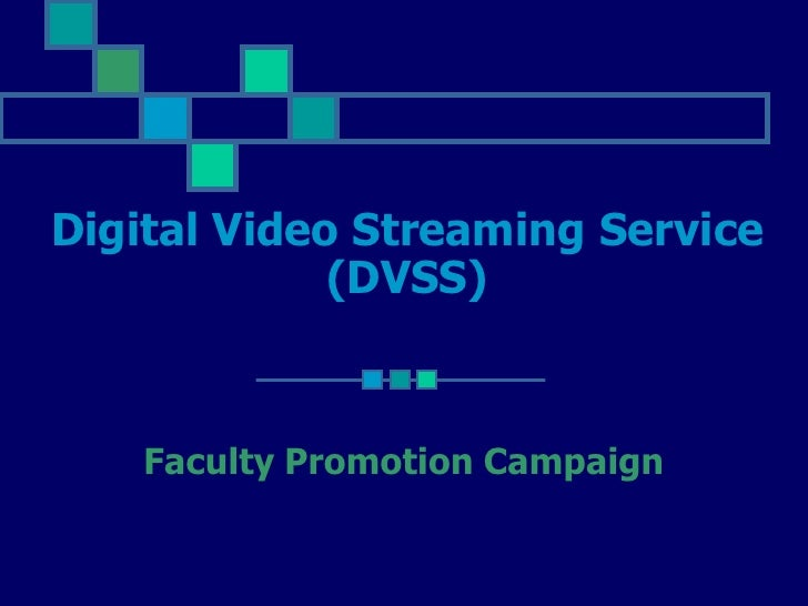 Digital Video Streaming Service              (DVSS)        Faculty Promotion Campaign