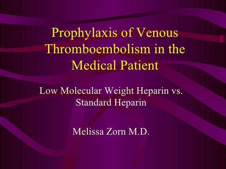 Prophylaxis of Venous Thromboembolism in the Medical Patient Low Molecular Weight Heparin vs. Standard Heparin Melissa Zor...