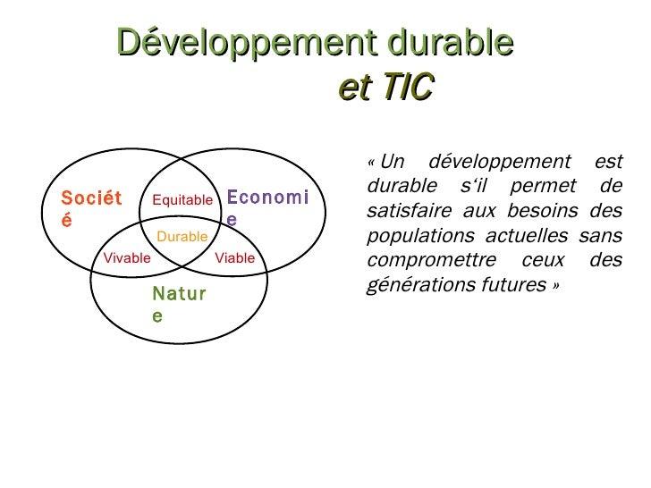Développement durable et TIC «Un développement est durable s'il permet de satisfaire aux besoins des populations actuelle...
