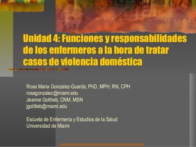 Unidad 4: Funciones y responsabilidades de los enfermeros a la hora de tratar casos de violencia doméstica Rosa Maria Gonz...