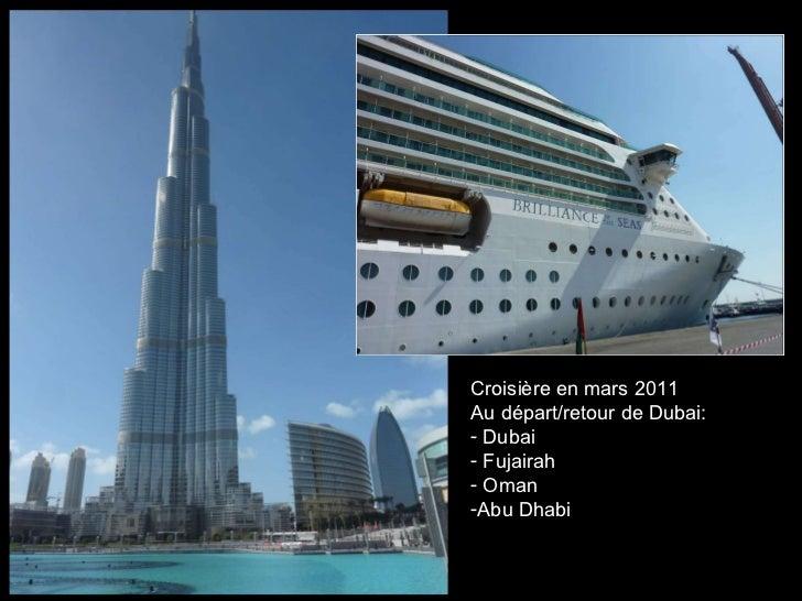 <ul><li>Croisière en mars 2011 </li></ul><ul><li>Au départ/retour de Dubai: </li></ul><ul><li>Dubai </li></ul><ul><li>Fuja...