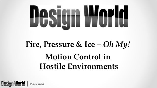Fire, Pressure & Ice – Oh My!  Motion Control in Hostile Environments