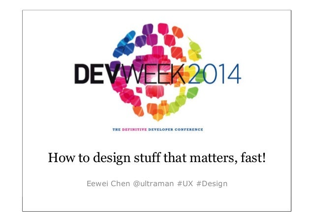 How to design stuff that matters fast - Dev Week 2014