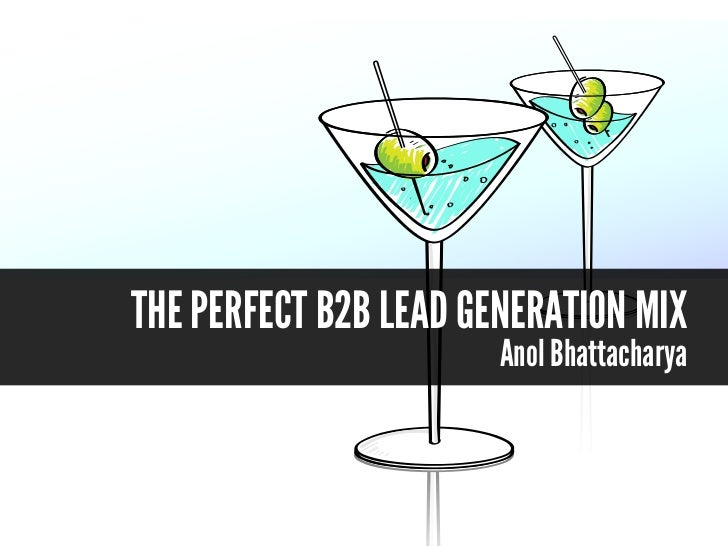 THE PERFECT B2B LEAD GENERATION MIX                       Anol Bhattacharya