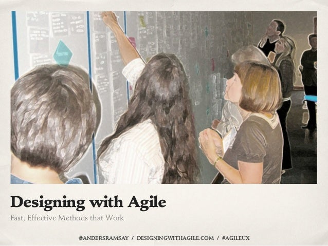 Designing with AgileFast, Effective Methods that Work                   @ANDERSRAMSAY / DESIGNINGWITHAGILE.COM / #AGILEUX