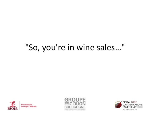 """""""So, you're in wine sales…"""""""