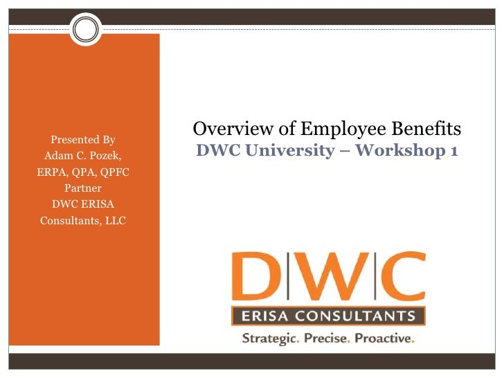 Overview of Employee BenefitsDWC University – Workshop 1<br />Presented By<br />Adam C. Pozek,<br />ERPA, QPA, QPFC<br />P...