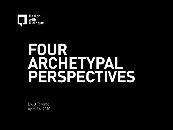 The Four Archetypes - Design with Dialogue - April 14, 2010