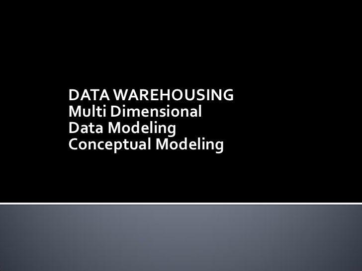 DATA WAREHOUSINGMulti DimensionalData ModelingConceptual Modeling