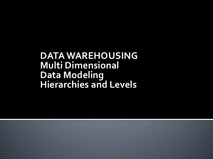 DATA WAREHOUSINGMulti DimensionalData ModelingHierarchies and Levels