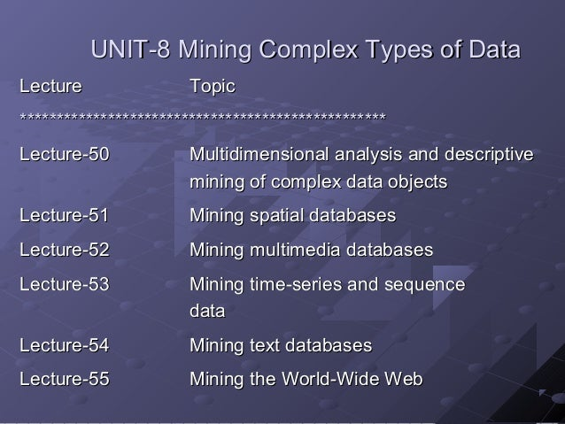 UNIT-8UNIT-8 Mining Complex Types of DataMining Complex Types of Data LectureLecture TopicTopic **************************...