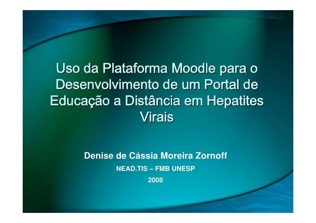Uso da Plataforma Moodle para o  Desenvolvimento de um Portal de Educação a Distância em Hepatites               Virais   ...