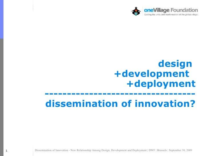 design   +development   +deployment ---------------------------------- dissemination of innovation? Jim @