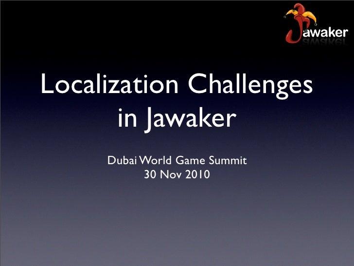 Localization Challenges       in Jawaker     Dubai World Game Summit           30 Nov 2010