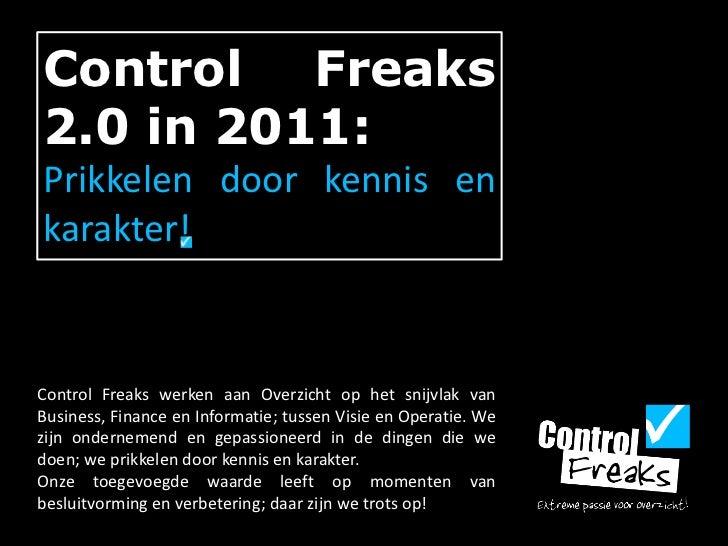 Control Freaks 2.0 in 2011:<br />Prikkelen door kennis en karakter!<br />Control Freaks werken aan Overzicht op het snijvl...