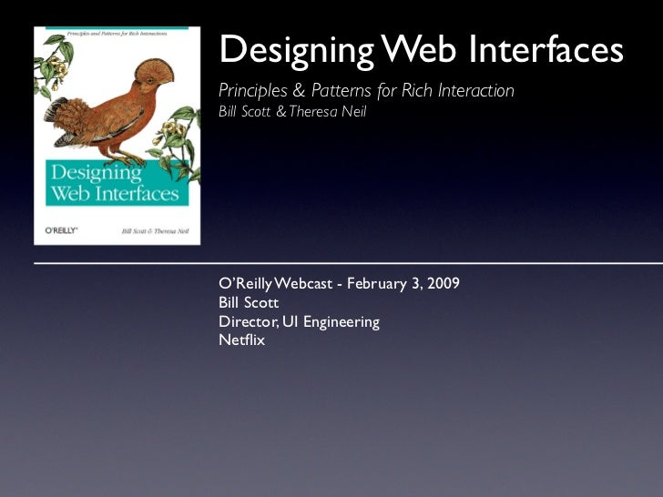 Designing Web Interfaces Principles & Patterns for Rich Interaction Bill Scott & Theresa Neil     O'Reilly Webcast - Febru...