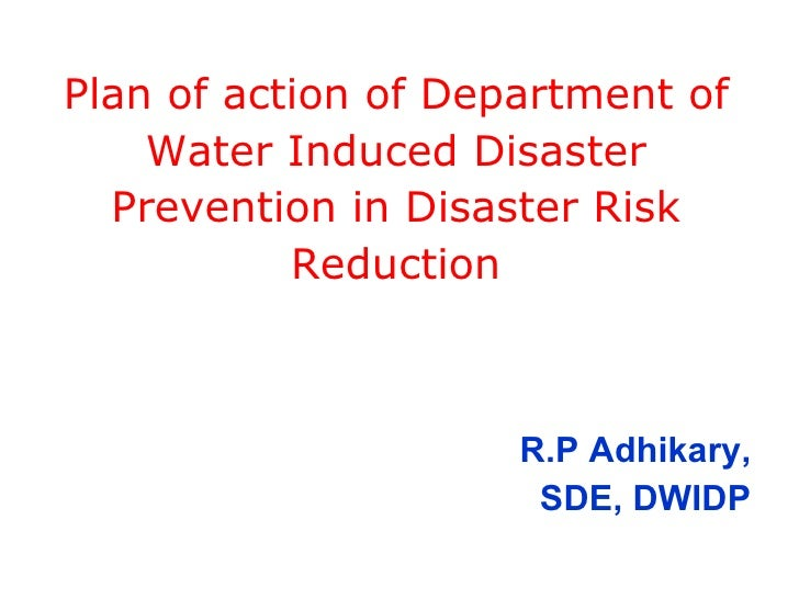 Plan of action of Department of Water Induced Disaster Prevention in Disaster Risk Reduction R.P Adhikary, SDE, DWIDP