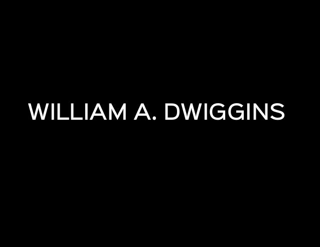 WILLIAM A. DWIGGINSDafne Martínez WILLIAM A. DWIGGINS