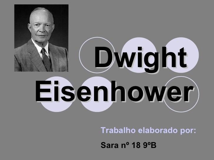 Dwight   Eisenhower   Trabalho elaborado por: Sara nº 18 9ºB