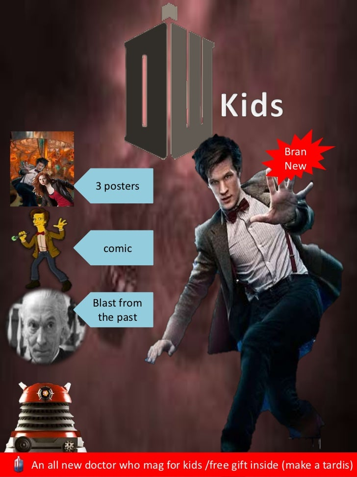Kids<br />Bran New<br />3 posters<br />comic<br />Blast from the past<br />       An all new doctor who mag for kids /free...