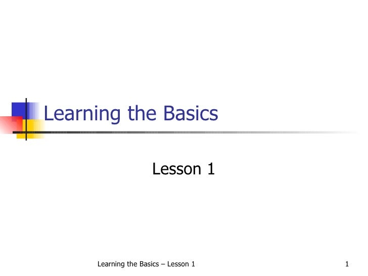 Learning the Basics Lesson 1