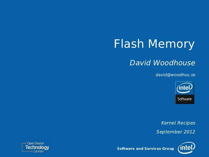 Flash Memory      David Woodhouse                  david@woodhou.se                    Kernel Recipes                  Sep...
