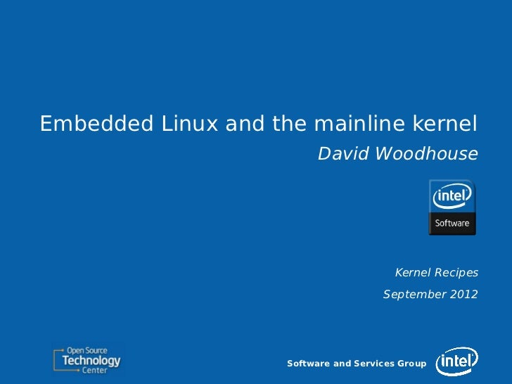 Embedded Linux and the mainline kernel                           David Woodhouse                                         K...