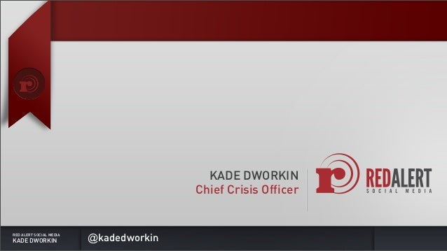 KADE DWORKIN                                        Chief Crisis OfficerRED ALERT SOCIAL MEDIAKADE DWORKIN             @ka...