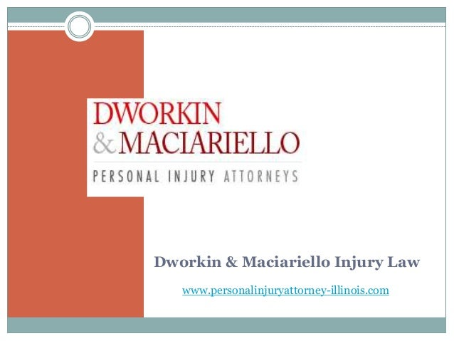Dworkin & Maciariello Injury Law www.personalinjuryattorney-illinois.com