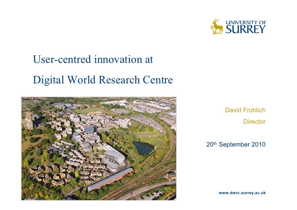 User-centred innovation at Digital World Research Centre                                        David Frohlich            ...