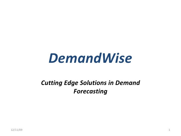 DemandWise Cutting Edge Solutions in Demand Forecasting 06/09/09