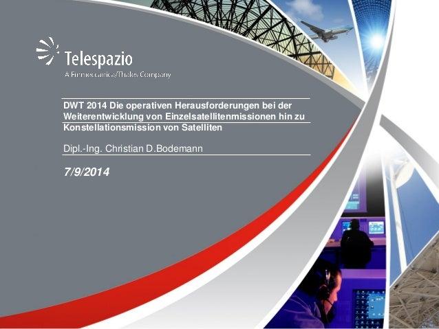 © Telespazio VEGA Deutschland  DWT 2014 Die operativen Herausforderungen bei der Weiterentwicklung von Einzelsatellitenmis...