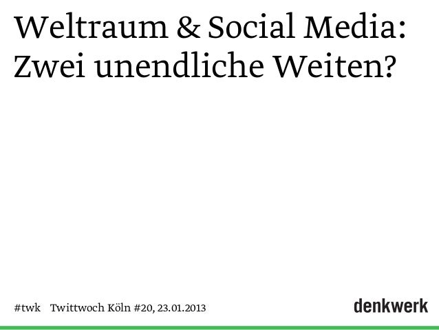 Weltraum & Social Media:Zwei unendliche Weiten?#twk Twittwoch Köln #20, 23.01.2013