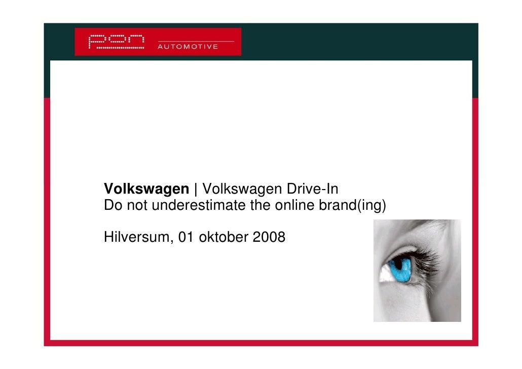 Volkswagen | Volkswagen Drive-In Do not underestimate the online brand(ing)  Hilversum, 01 oktober 2008